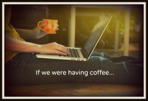 if we were having coffee
